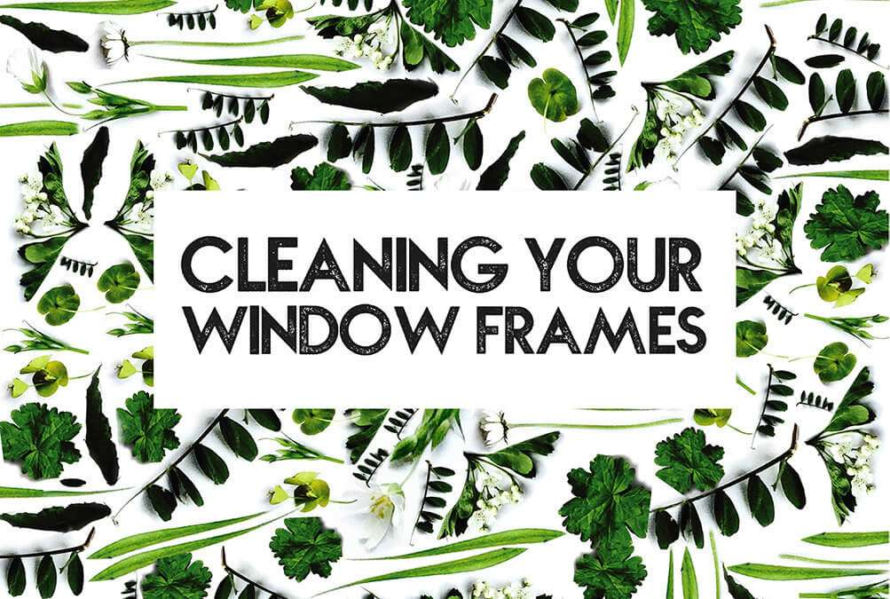 Why you should clean inside your window frames
